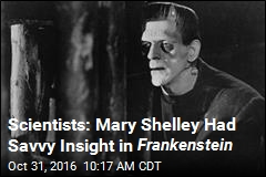 Scientists: Mary Shelley Had Savvy Insight in Frankenstein