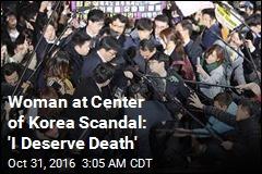 Woman at Center of Korea Scandal: 'I Deserve Death'