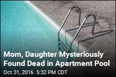 Mom, Daughter Mysteriously Found Dead in Apartment Pool
