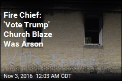 Fire Chief: 'Vote Trump' Church Blaze Was Arson