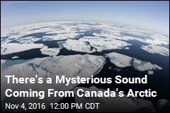 There's a Mysterious Sound Coming From Canada's Arctic