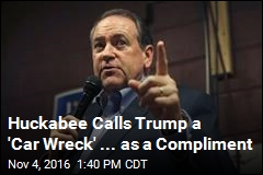 Huckabee Calls Trump a 'Car Wreck' ... as a Compliment
