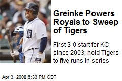 Greinke Powers Royals to Sweep of Tigers