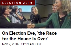On Election Eve, 'the Race for the House Is Over'