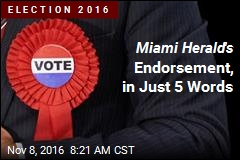 Miami Herald 's Endorsement, in Just 5 Words