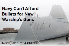 Navy Can't Afford Bullets for New Warship's Guns