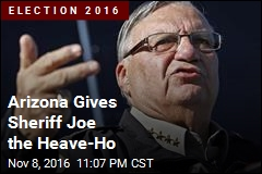 Arizona Gives Sheriff Joe the Heave-Ho