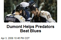 Dumont Helps Predators Beat Blues