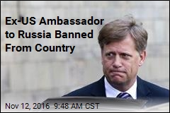 Ex-US Ambassador to Russia Banned From Country