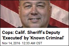Cops: Calif. Sheriff's Deputy 'Executed' by 'Known Criminal'
