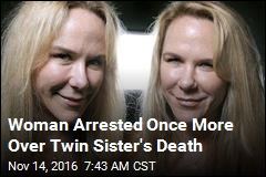 Woman Arrested Once More Over Twin Sister's Death