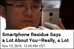 Smartphone Residue Says a Lot About You—Really, a Lot