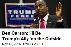 Ben Carson: I'll Be Trump's Ally 'on the Outside'