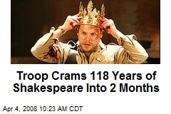 Troop Crams 118 Years of Shakespeare Into 2 Months