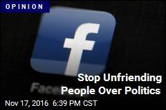 Stop Unfriending People Over Politics
