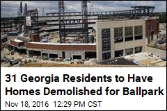 31 Georgia Residents to Have Homes Demolished for Ballpark