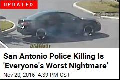 San Antonio Police Killing Is 'Everyone's Worst Nightmare'