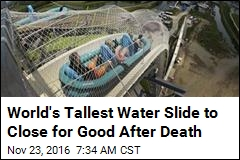 World's Tallest Water Slide to Close for Good After Death