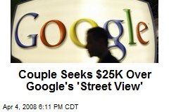 Couple Seeks $25K Over Google's 'Street View'
