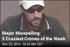 Major Misspelling: 5 Craziest Crimes of the Week