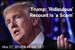 Trump: 'Ridiculous' Recount Is 'a Scam'