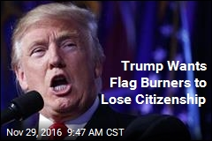 Trump Wants Flag Burners to Lose Citizenship