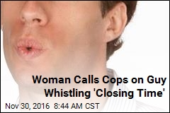 Woman Calls Cops on Guy Whistling 'Closing Time'