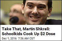 Take That, Martin Shkreli: Schoolkids Cook Up $2 Dose