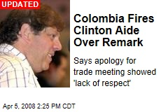 Colombia Fires Clinton Aide Over Remark