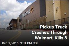 Pickup Truck Crashes Through Walmart, Kills 3