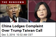 China Lodges Complaint Over Trump Taiwan Call