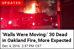 'Walls Were Moving:' 24 Dead in Oakland Fire, More Expected