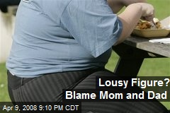 Lousy Figure? Blame Mom and Dad