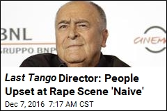 Last Tango Director Calls Rape Controversy 'Ridiculous'