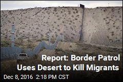 Report: Border Patrol Uses Desert to Kill Migrants