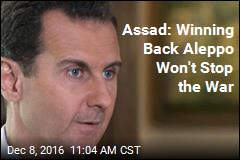 Assad: Winning Back Aleppo Won't Stop the War