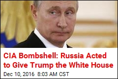 CIA Bombshell: Russia Acted to Give Trump the White House