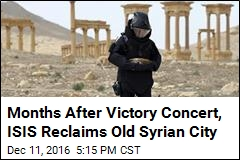 Months After Victory Concert, ISIS Reclaims Old Syrian City
