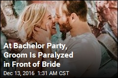 At Bachelor Party, Groom Is Paralyzed in Front of Bride