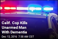 Calif. Cop Kills Unarmed Man With Dementia