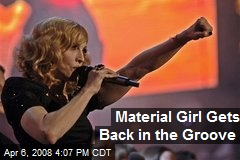 Material Girl Gets Back in the Groove