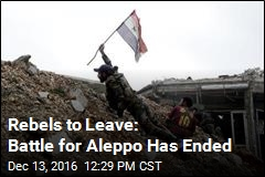 Rebels to Leave: Battle for Aleppo Has Ended