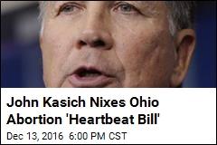 John Kasich Nixes Ohio Abortion 'Heartbeat Bill'