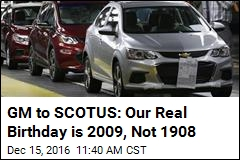 GM to SCOTUS: Our Real Birthday is 2009, Not 1908