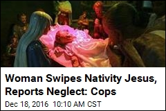 Woman Swipes Nativity Jesus, Reports Neglect: Cops
