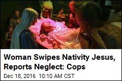 Woman Swipes Nativity Jesus, Reports Neglect: Cops