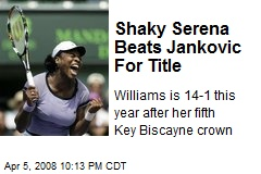 Shaky Serena Beats Jankovic For Title