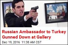 Russian Ambassador Shot at Art Gallery in Turkey