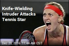 Knife-Wielding Intruder Attacks Tennis Star