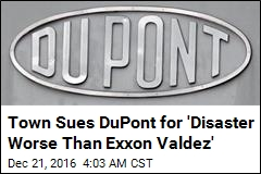 Town Sues DuPont for 'Disaster Worse Than Exxon Valdez'